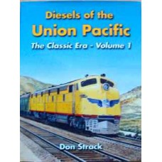 Diesels of the Union Pacific 1934 to 1982: The Classic Era Volume 1 (Strack)