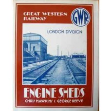 An Illustrated History of Great Western Railway Engine Sheds London Division (Hawkins)