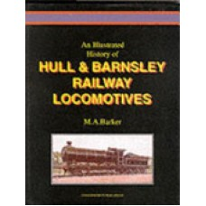 An Illustrated History of Hull and Barnsley Railway Locomotives (Barker)