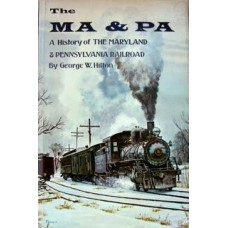 The MA & PA. A History of The Maryland & Pennsylvania Railroad (Hilton)