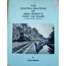 The Central Railroad of New Jerseys First 100 Years, 1849-1949. A Historical Survey (Anderson)