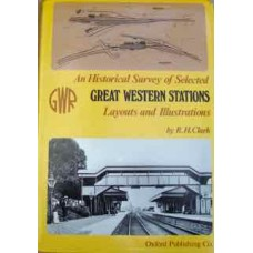 An Historical Survey of Selected Great Western Stations Layouts and Illustrations (Clark)