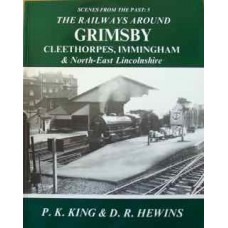 The Railways Around Grimsby, Cleethorpes, Immingham & North-East Lincolnshire SFTP 5 (King)