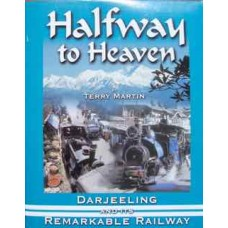 Halfway to Heaven. Darjeeling and its Remarkable Railway (Martin)