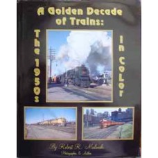 A Golden Decade of Trains: The 1950s In Color (Malinoski)