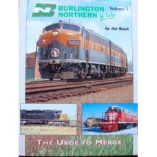 Burlington Northern in Color: Volume 1. The Urge to Merge (Boyd)