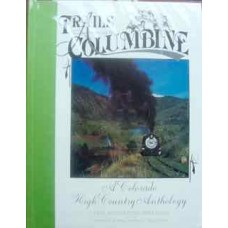 Trails Among the Columbine. A Colorado High Country Anthology. The Monarch Branch 1993-1994