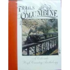 Trails Among the Columbine. A Colorado High Country Anthology 1989.