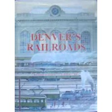 Denver's Railroads. The Story of Union Station and the Railroads of Denver (Forrest)
