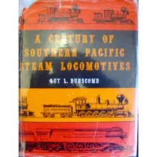 A Century Of Southern Pacific Steam Locomotives (Dunscomb)