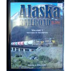 Alaska Railroad In Color Volume 1: Decades Of Transition. (Holland)