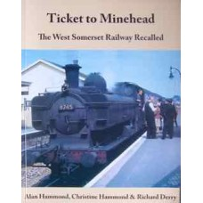 Ticket to Minehead. The West Somerset Railway Recalled. (Hammond)