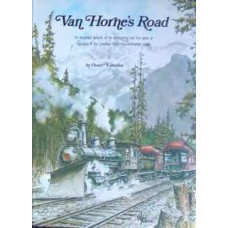 Van Horne's Road. An Illustrated Account of the Construction and First Years of Operation of the Canadian Pacific Transcontinental Railway (Lavallee)