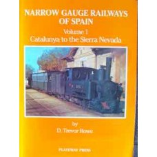 Narrow Gauge Railways Of Spain Volume 1: Catalunya to the Sierra Nevada (Trevor Rowe)