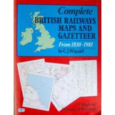 Complete British Railways Maps and Gazetteer From 1830-1981 (Wignall)
