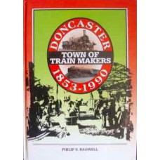 Doncaster, Town Of Train Makers 1853-1990 (Bagwell)