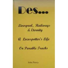 Des...Liverpool, Railways & Eternity. A Locospotter's Life On Parable Tracks (Piercy)