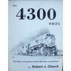 The 4300 4-8-2s. The Story of Southern Pacific Mt Class Locomotives (Church)