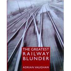 The Greatest Railway Blunder (Vaughan)