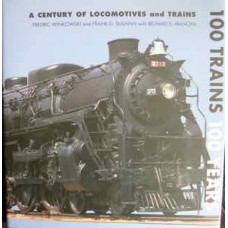 100 Trains 100 Years A Century Of Locomotives and Trains (Winkowski)