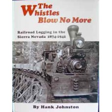 The Whistles Blow No More. Railroad Logging in the Sierra Nevada 1874-1942 (Johnston)