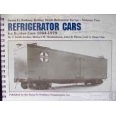 Santa Fe Railway Rolling Stock Reference Series-Volume Two: Refrigerator Cars. Ice Bunker Cars 1884-1979 (Jordan)