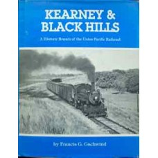 Kearney & Black Hills. A Historic Branch of the Union Pacific Railroad (Gschwind)