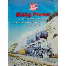 Katy Power: Locomotives And Trains Of The Missouri-Kansas-Texas Railroad 1912-1985 (Collias)