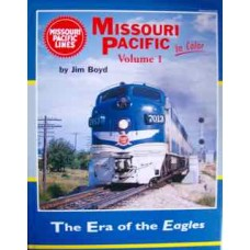 Missouri Pacific In Color Volume 1: The Era of the Eagles (Boyd)