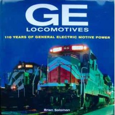 GE Locomotives 110 Years Of General Electric Motive Power (Solomon)