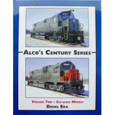 Alco's Century Series Volume Two-Six Axle Models (Diesel Era)