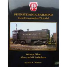 Pennsylvania Railroad Diesel Locomotive Pictorial Volume 9 Alco and GE Switchers (Withers)