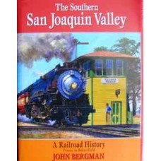 The Southern San Joaquin Valley. A Railroad History: Fresno to Bakersfield (Bergman)