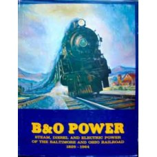 B&O Power. Steam, Diesel And Electric Power Of The Baltimore And Ohio Railroad 1829-1964 (Staufer)