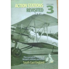 Action Stations Revisited Volume 3. The complete history of Britain's military airfields: South East England (Lee)