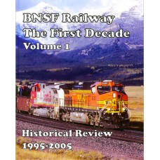 BNSF Railway The First Decade Volume 1. Historical Review 1995-2005 (Del Grosso)
