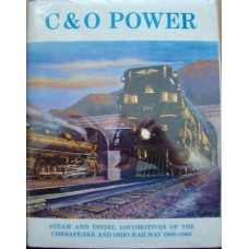 C&O Power. Steam and Diesel Locomotives of the Chesapeake & Ohio Railway 1900-1965 (Staufer)