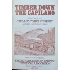 Timber Down The Capilano. A History of the Capilano Timber Company on Vancouver's North Shore (Rees-Thomas)