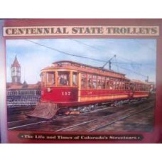 Centennial State Trolleys: The Life and Times of Colorado's Streetcars (Fletcher)