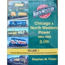 Chicago & North Western Power 1963-1995 In Color Volume 1: General Motors Switchers & First Generation Roadswitchers (Timko)