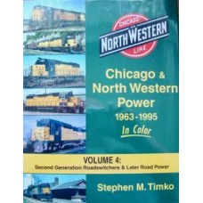Chicago & North Western Power 1963-1995 In Color Volume 4: Second Generation Roadswitchers & Later Road Power (Timko)