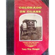 Colorado On Glass. Colorado's First Half Century as Seen by the Camera (Mangan)
