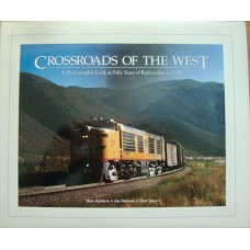 Crossroads of the West. A Photographic Look at Fifty Years of Railroading in Utah (Kooistra)