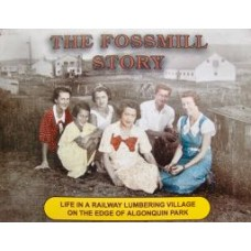 The Fossmill Story. Life in a Railway Lumbering Village on the Edge of Algonquin Park (Mackey)