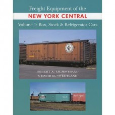 Freight Equipment of the New York Central, Volume 1: Boxcars, Stock Cars & Refrigerator Cars (Liljestrand)