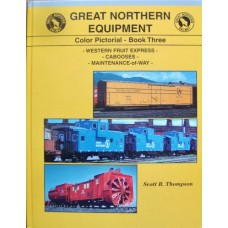 Great Northern Equipment Color Pictorial Book Three Western Fruit Express / Cabooses / Maintenance-of-Way (Thompson)