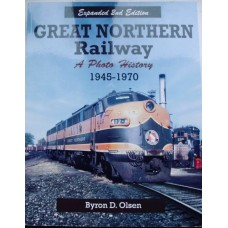 Great Northern Railway. A Photo History 1945-1970 Expanded 2nd Edition (Olsen)