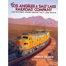 The Los Angeles & Salt Lake Railroad Company. The Historic Union Pacific Salt Lake Route (Signor)