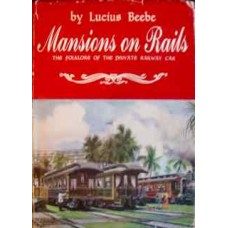 Mansions on Rails. The Folklore of the Private Railway Car (Beebe)