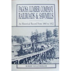 Pagosa Lumber Company Railroads & Sawmills. An Historical Record from 1880 t0 1922 (Sullenberger)